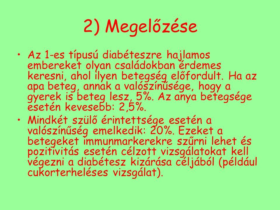 2) Megelőzése Az 1-es típusú diabéteszre hajlamos embereket olyan családokban érdemes keresni, ahol ilyen betegség előfordult. Ha az apa beteg, annak