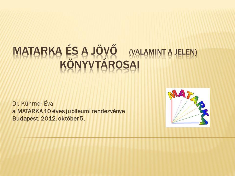Dr. Kührner Éva a MATARKA 10 éves jubileumi rendezvénye Budapest, 2012. október 5.