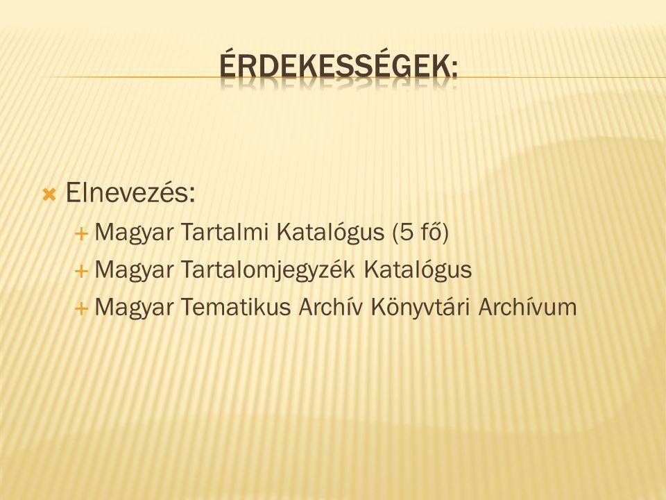  Elnevezés:  Magyar Tartalmi Katalógus (5 fő)  Magyar Tartalomjegyzék Katalógus  Magyar Tematikus Archív Könyvtári Archívum