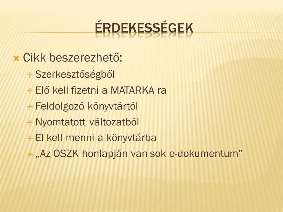  Cikk beszerezhető:  Szerkesztőségből  Elő kell fizetni a MATARKA-ra  Feldolgozó könyvtártól  Nyomtatott változatból  El kell menni a könyvtárba