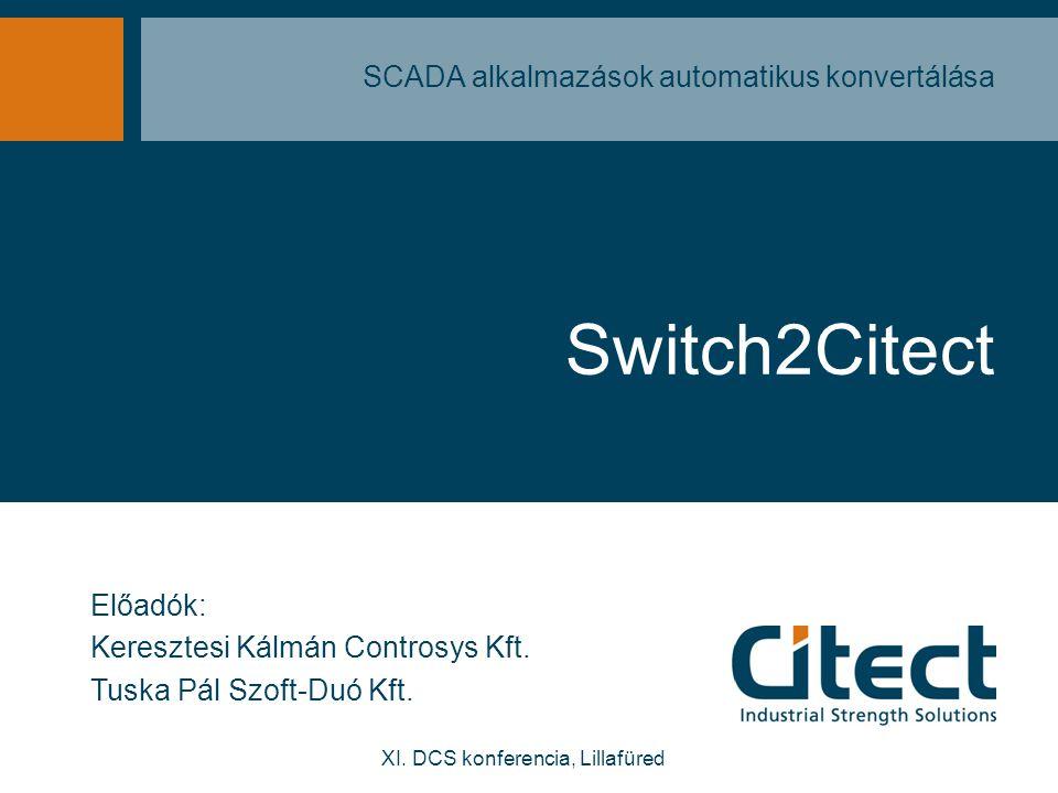Switch2Citect SCADA alkalmazások automatikus konvertálása Előadók: Keresztesi Kálmán Controsys Kft. Tuska Pál Szoft-Duó Kft. XI. DCS konferencia, Lill