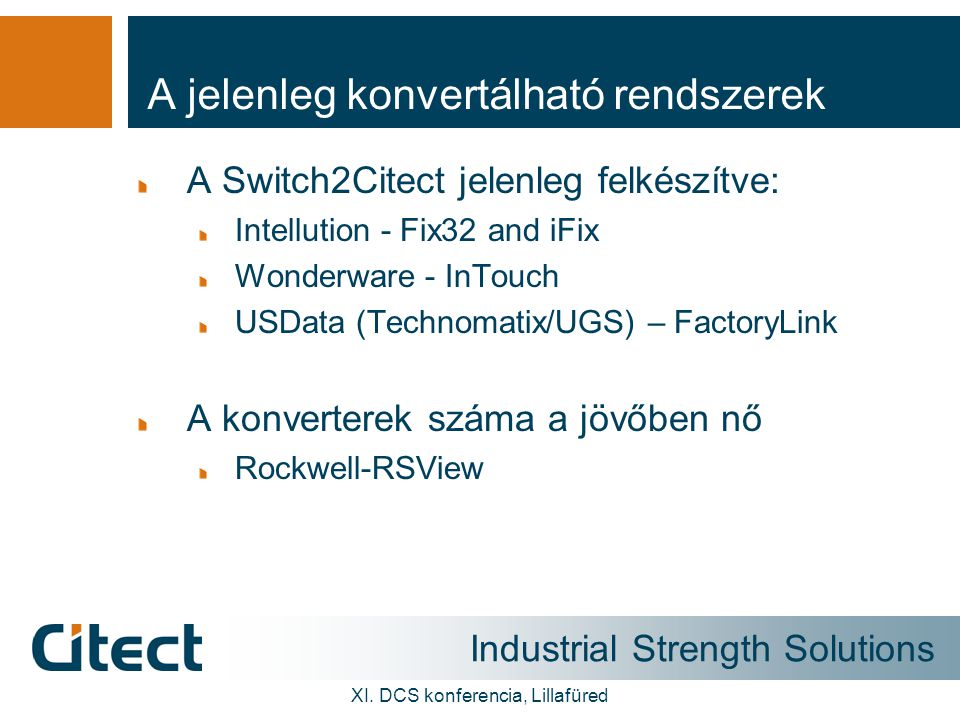 Industrial Strength Solutions XI. DCS konferencia, Lillafüred A jelenleg konvertálható rendszerek A Switch2Citect jelenleg felkészítve: Intellution -