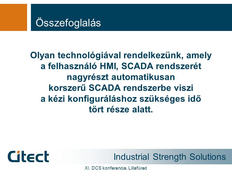 Industrial Strength Solutions XI. DCS konferencia, Lillafüred Összefoglalás Olyan technológiával rendelkezünk, amely a felhasználó HMI, SCADA rendszer