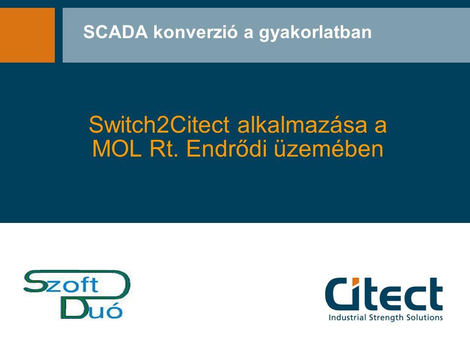 SCADA konverzió a gyakorlatban Switch2Citect alkalmazása a MOL Rt. Endrődi üzemében