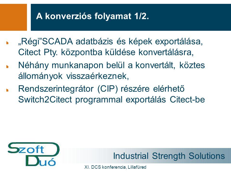 """Industrial Strength Solutions XI. DCS konferencia, Lillafüred A konverziós folyamat 1/2. """"Régi""""SCADA adatbázis és képek exportálása, Citect Pty. közpo"""
