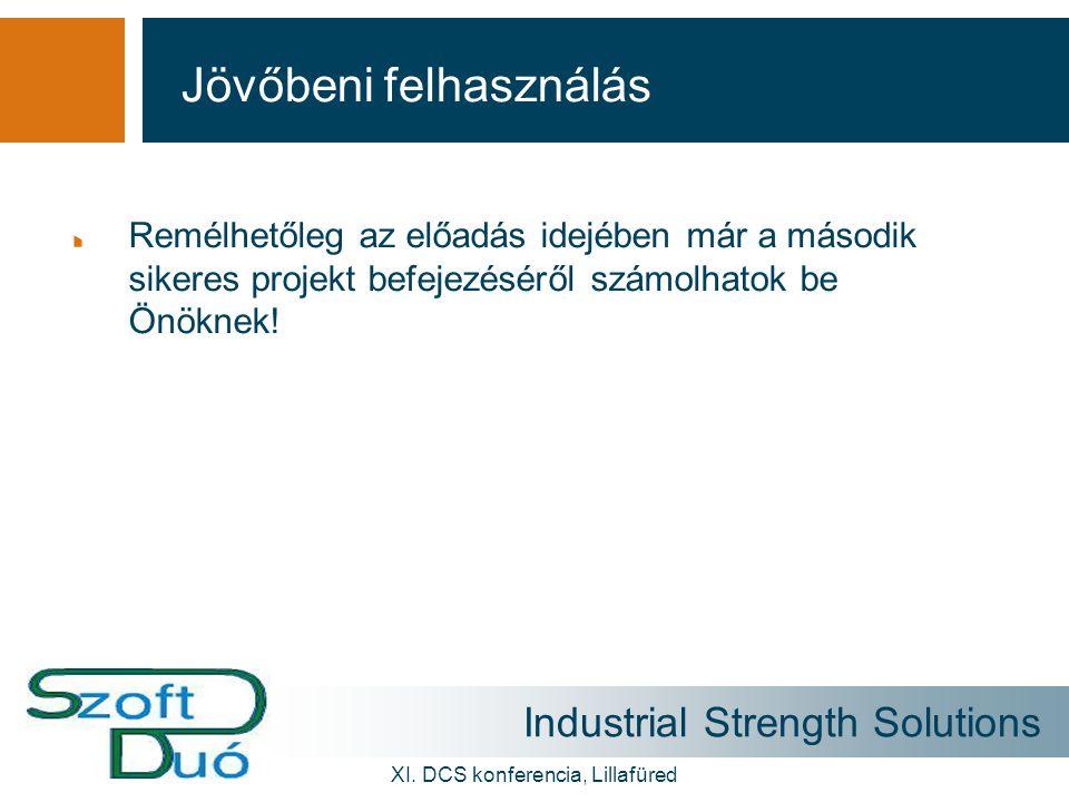 Industrial Strength Solutions XI. DCS konferencia, Lillafüred Remélhetőleg az előadás idejében már a második sikeres projekt befejezéséről számolhatok