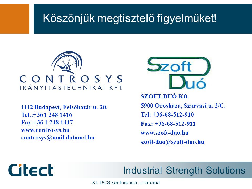 Industrial Strength Solutions XI. DCS konferencia, Lillafüred Köszönjük megtisztelő figyelmüket! SZOFT-DUÓ Kft. 5900 Orosháza, Szarvasi u. 2/C. Tel: +