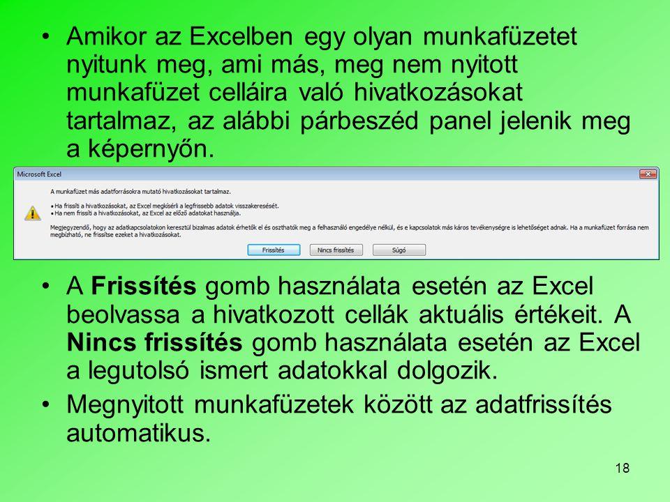 18 Amikor az Excelben egy olyan munkafüzetet nyitunk meg, ami más, meg nem nyitott munkafüzet celláira való hivatkozásokat tartalmaz, az alábbi párbeszéd panel jelenik meg a képernyőn.