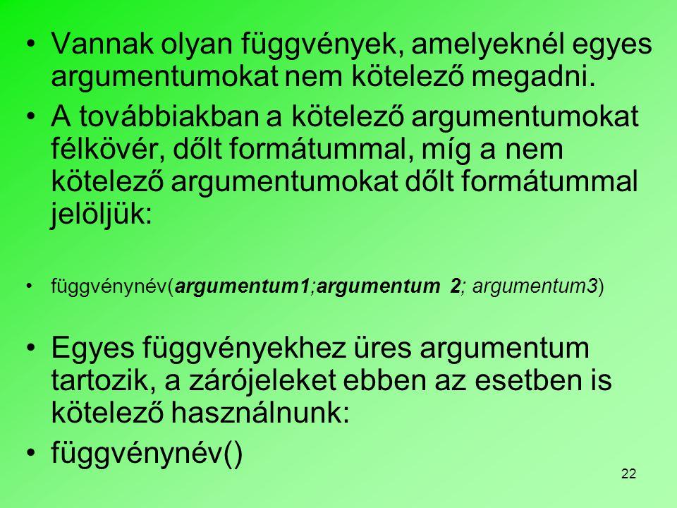 22 Vannak olyan függvények, amelyeknél egyes argumentumokat nem kötelező megadni.
