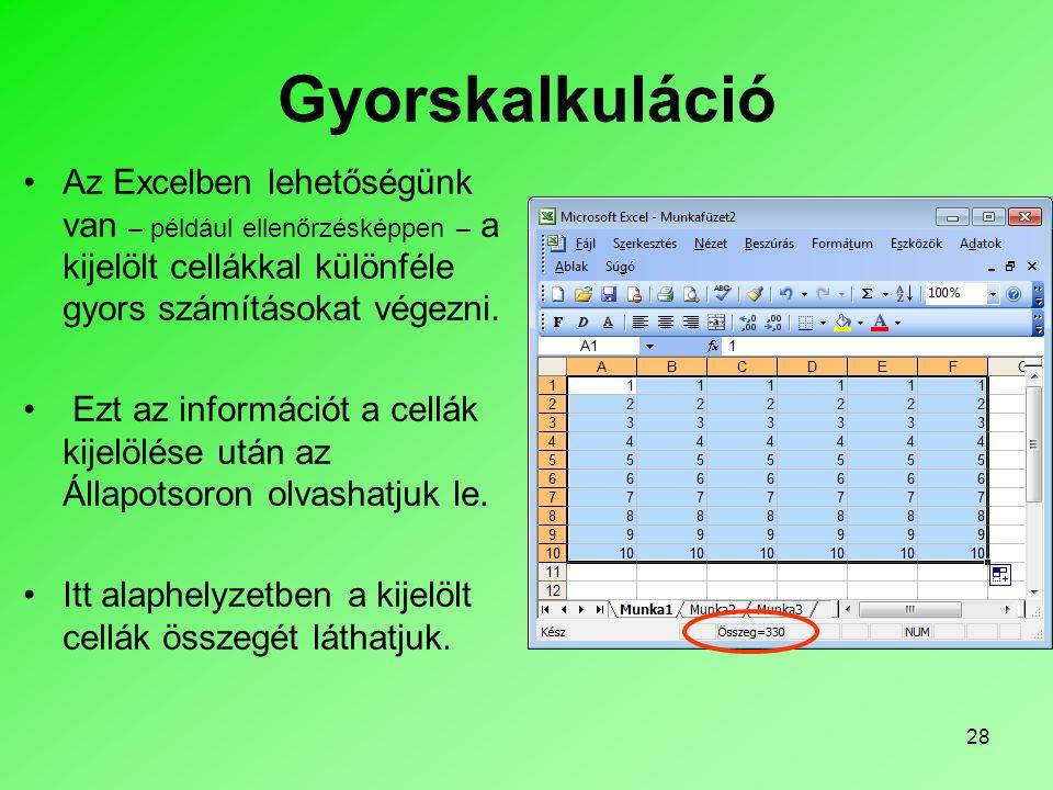 28 Gyorskalkuláció Az Excelben lehetőségünk van – például ellenőrzésképpen – a kijelölt cellákkal különféle gyors számításokat végezni.