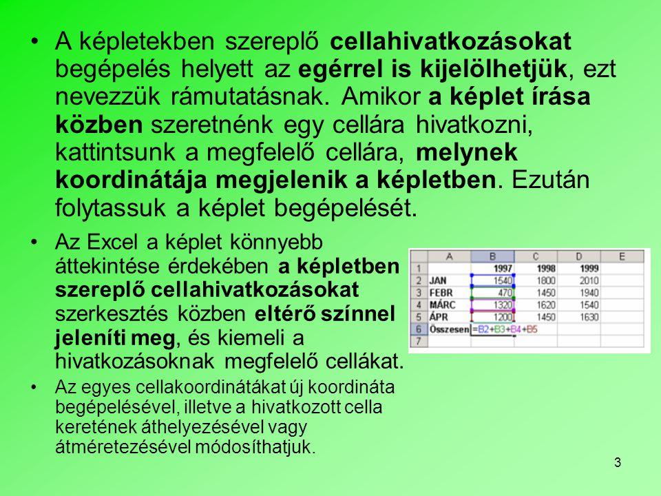 14 Az egy oszlopot vagy egy sort tartalmazó cellatartományokat — helyzettől függően — relatív cellahivatkozásként is felhasználhatjuk.