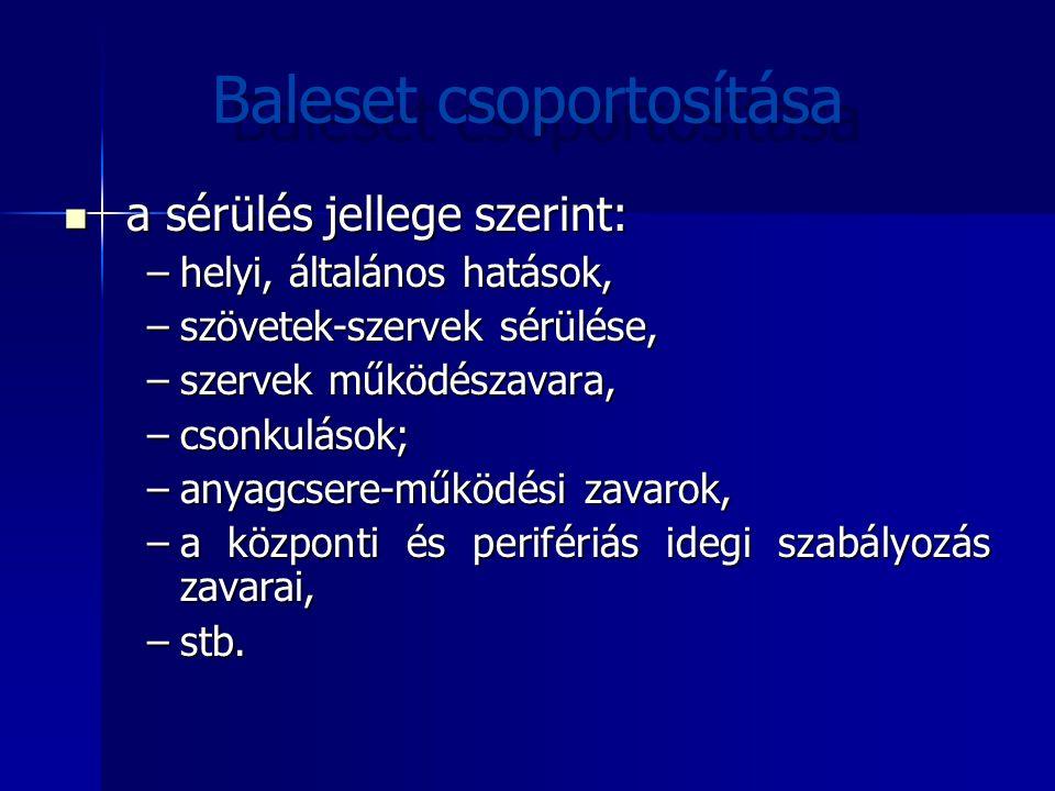 Baleset csoportosítása a sérülés jellege szerint: a sérülés jellege szerint: –helyi, általános hatások, –szövetek-szervek sérülése, –szervek működésza