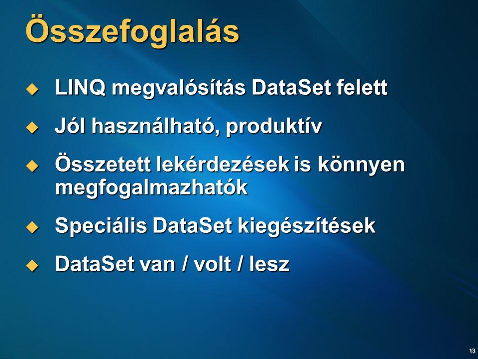 13 Összefoglalás  LINQ megvalósítás DataSet felett  Jól használható, produktív  Összetett lekérdezések is könnyen megfogalmazhatók  Speciális Data