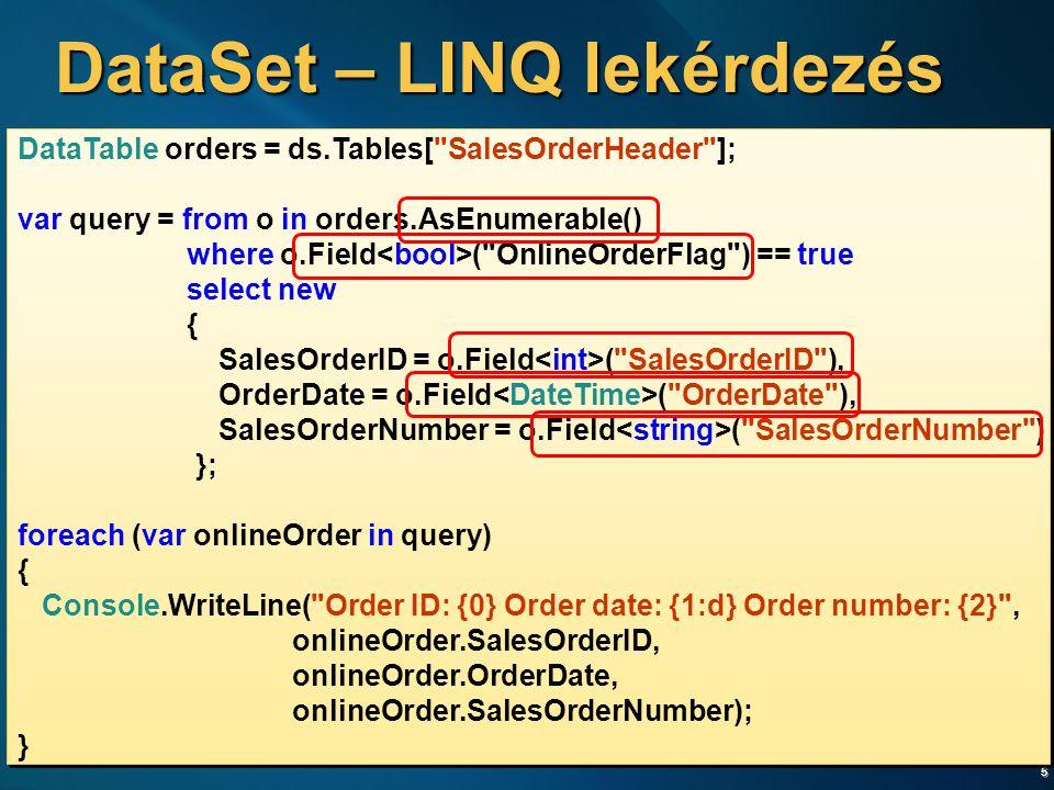 6 LINQ – DataSet lekérdezés .AsEnumerable()  DataSet  IEnumerable  DataSet  IEnumerable  DataRow szekvencia a bemenet és a kimenet is  Field, SetField  Generikus, típusos, nullable adatelérés  Query kifejezés / Metódus hívás