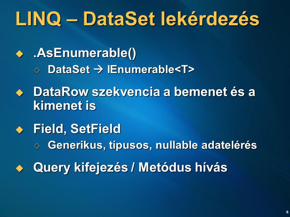 7 DataSet LINQ lekérdezések  Egy táblás / több táblás  Join, GroupJoin  Halmazműveletek  Distinct, Union, Intersect, Except  Particionálás  Skip, SkipWhile, Take, TakeWhile  Rendezés  OrderBy [descending], Reverse, ThenBy [descending]