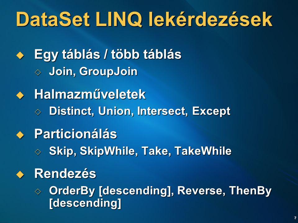8 DataSet LINQ lekérdezések  Konverzió  ToArray, ToDictionary, ToList  Elem  ElementAt, First  Aggregáció  Aggregate, Average, Count, LongCount, Max, Min, Sum