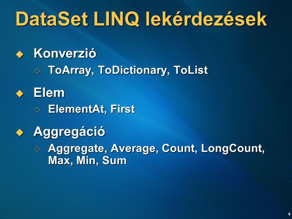 8 DataSet LINQ lekérdezések  Konverzió  ToArray, ToDictionary, ToList  Elem  ElementAt, First  Aggregáció  Aggregate, Average, Count, LongCount,
