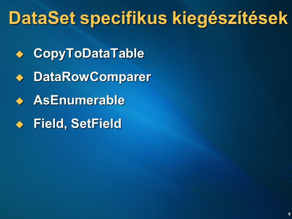 9 DataSet specifikus kiegészítések  CopyToDataTable  DataRowComparer  AsEnumerable  Field, SetField
