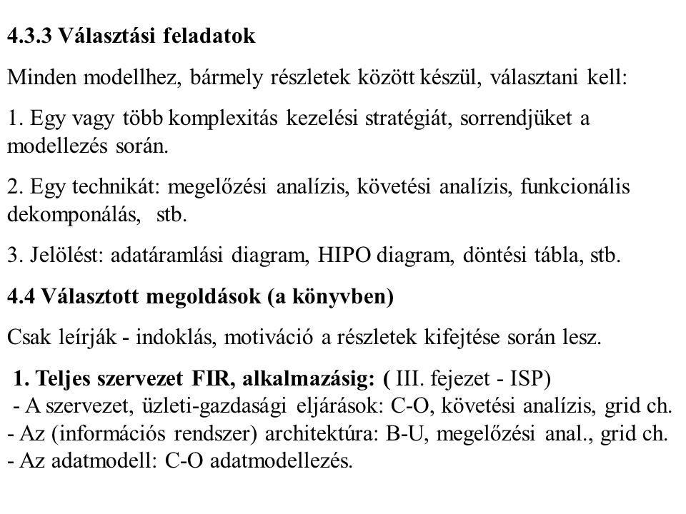 4.3.3 Választási feladatok Minden modellhez, bármely részletek között készül, választani kell: 1. Egy vagy több komplexitás kezelési stratégiát, sorre