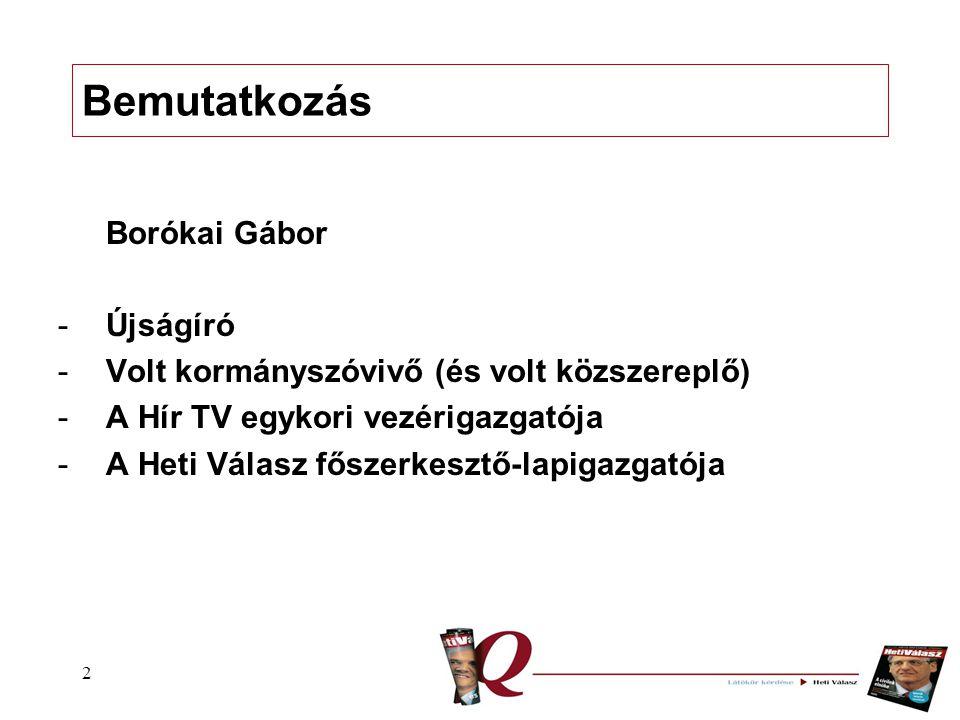 2 Bemutatkozás Borókai Gábor -Újságíró -Volt kormányszóvivő (és volt közszereplő) -A Hír TV egykori vezérigazgatója -A Heti Válasz főszerkesztő-lapigazgatója