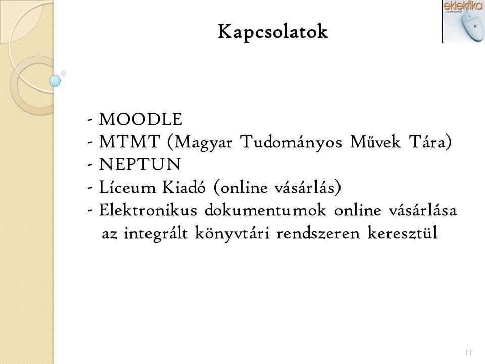 11 Kapcsolatok - MOODLE - MTMT (Magyar Tudományos M ű vek Tára) - NEPTUN - Líceum Kiadó (online vásárlás) - Elektronikus dokumentumok online vásárlása az integrált könyvtári rendszeren keresztül