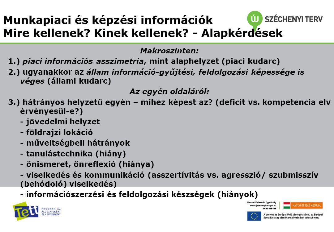 Makroszinten: 1.) piaci információs asszimetria, mint alaphelyzet (piaci kudarc) 2.) ugyanakkor az állam információ-gyűjtési, feldolgozási képessége i