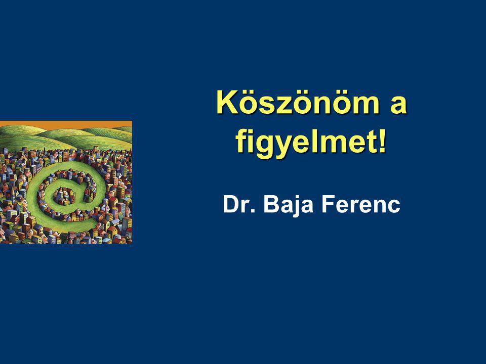 Köszönöm a figyelmet! Köszönöm a figyelmet! Dr. Baja Ferenc