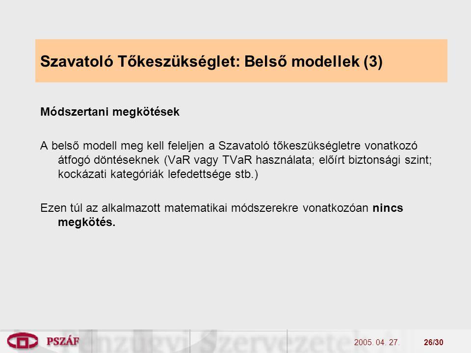 2005. 04. 27.26/30 Szavatoló Tőkeszükséglet: Belső modellek (3) Módszertani megkötések A belső modell meg kell feleljen a Szavatoló tőkeszükségletre v