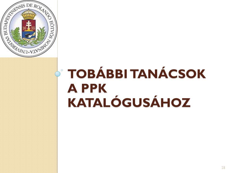 TOBÁBBI TANÁCSOK A PPK KATALÓGUSÁHOZ 18