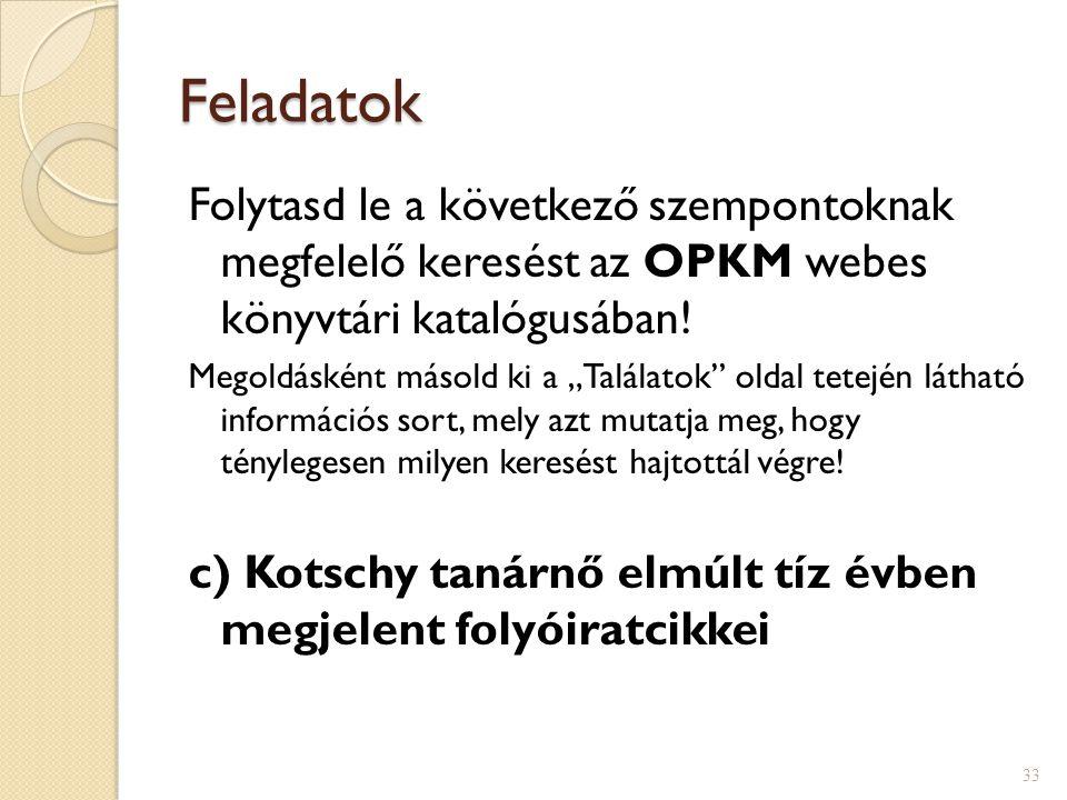 """Feladatok Folytasd le a következő szempontoknak megfelelő keresést az OPKM webes könyvtári katalógusában! Megoldásként másold ki a """"Találatok"""" oldal t"""