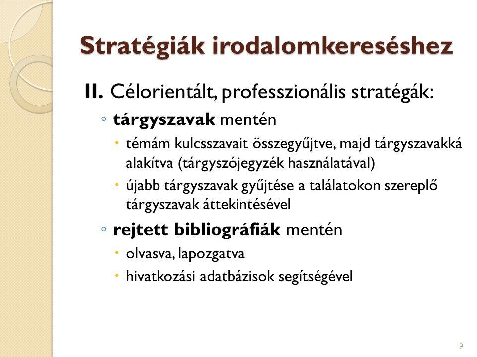 Stratégiák irodalomkereséshez II. Célorientált, professzionális stratégák: ◦ tárgyszavak mentén  témám kulcsszavait összegyűjtve, majd tárgyszavakká