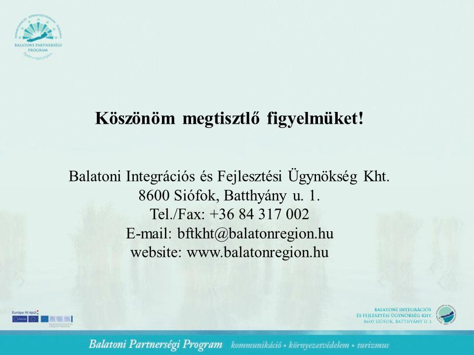Köszönöm megtisztlő figyelmüket. Balatoni Integrációs és Fejlesztési Ügynökség Kht.