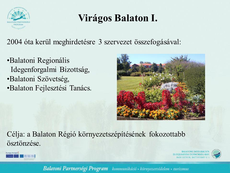 Virágos Balaton I. 2004 óta kerül meghirdetésre 3 szervezet összefogásával: Balatoni Regionális Idegenforgalmi Bizottság, Balatoni Szövetség, Balaton