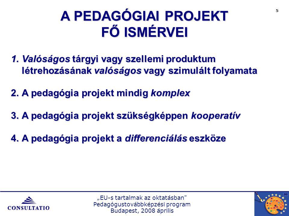 """""""EU-s tartalmak az oktatásban Pedagógustovábbképzési program Budapest, 2008 április 6 Pedagógiai projekt: valamely összetett, komplex, gyakran a mindennapi életből származó téma; a témafel- dolgozáshoz kapcsolódó célok, a feladatok meghatározása, a munkamenet és az eredmények megtervezése, az eredmények prezentálása."""
