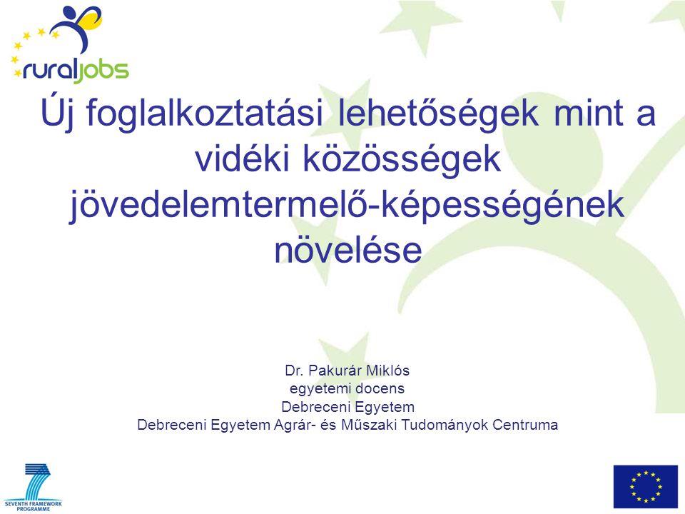 Új foglalkoztatási lehetőségek mint a vidéki közösségek jövedelemtermelő-képességének növelése Dr. Pakurár Miklós egyetemi docens Debreceni Egyetem De