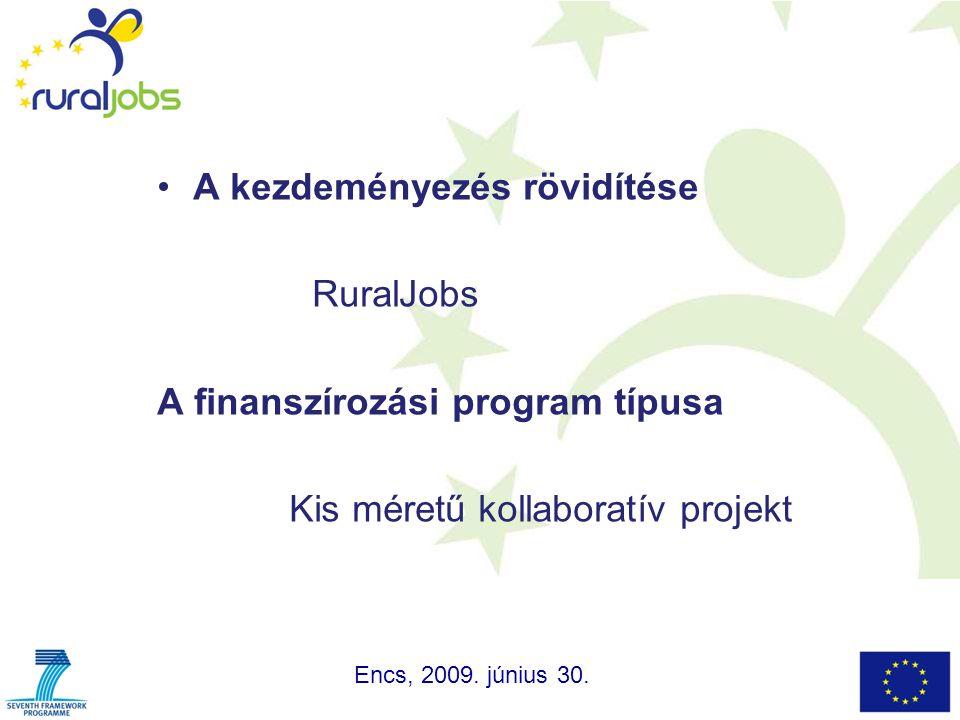 A kezdeményezés rövidítése RuralJobs A finanszírozási program típusa Kis méretű kollaboratív projekt Encs, 2009. június 30.