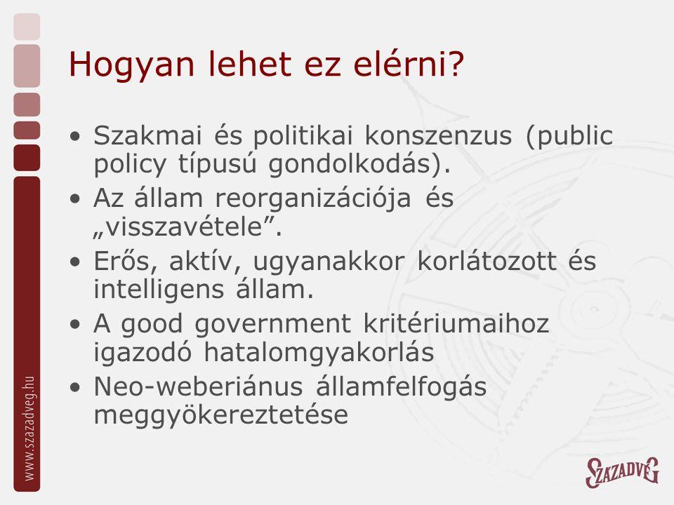 Hogyan lehet ez elérni. Szakmai és politikai konszenzus (public policy típusú gondolkodás).