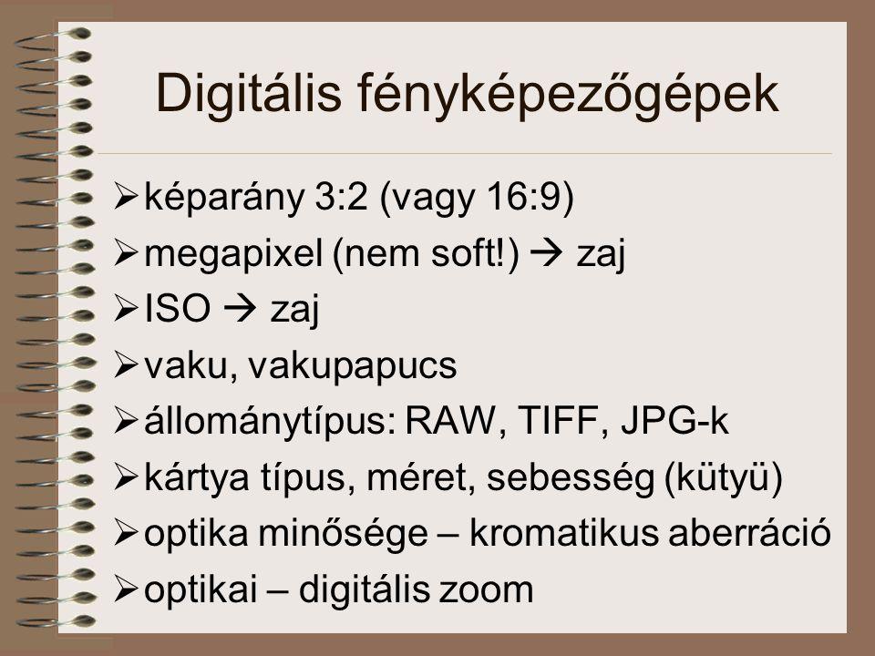 Digitális fényképezőgépek  képarány 3:2 (vagy 16:9)  megapixel (nem soft!)  zaj  ISO  zaj  vaku, vakupapucs  állománytípus: RAW, TIFF, JPG-k 