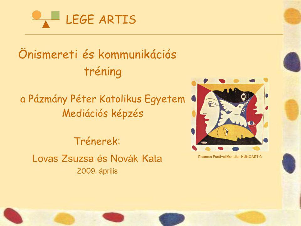 Picasso: Festival Mondial HUNGART © LEGE ARTIS Önismereti és kommunikációs tréning a Pázmány Péter Katolikus Egyetem Mediációs képzés Trénerek: Lovas Zsuzsa és Novák Kata 200 9.