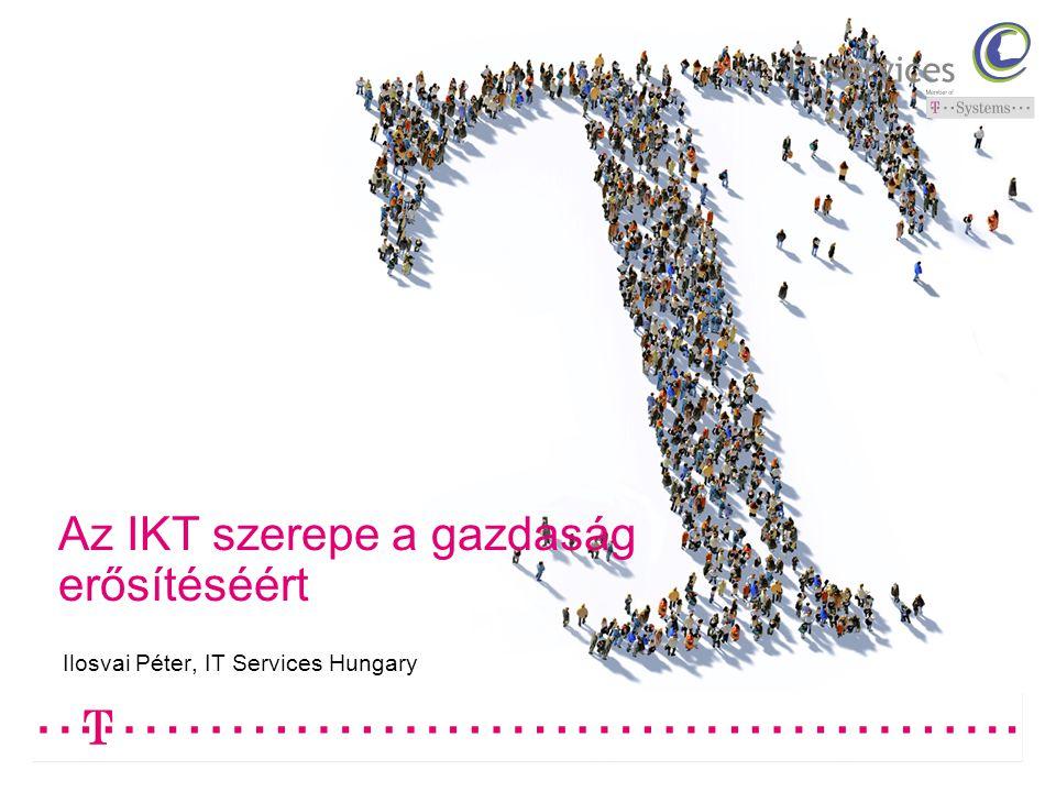 Az IKT szerepe a gazdaság erősítéséért Ilosvai Péter, IT Services Hungary