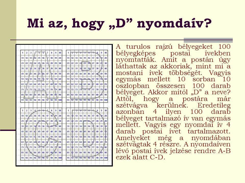"""Mi az, hogy """"D"""" nyomdaív? A turulos rajzú bélyegeket 100 bélyegképes postai ívekben nyomtatták. Amit a postán úgy láthattak az akkoriak, mint mi a mos"""