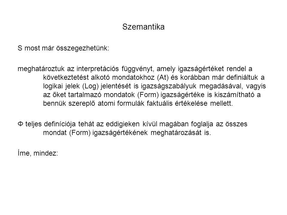 Szemantika S most már összegezhetünk: meghatároztuk az interpretációs függvényt, amely igazságértéket rendel a következtetést alkotó mondatokhoz (At)