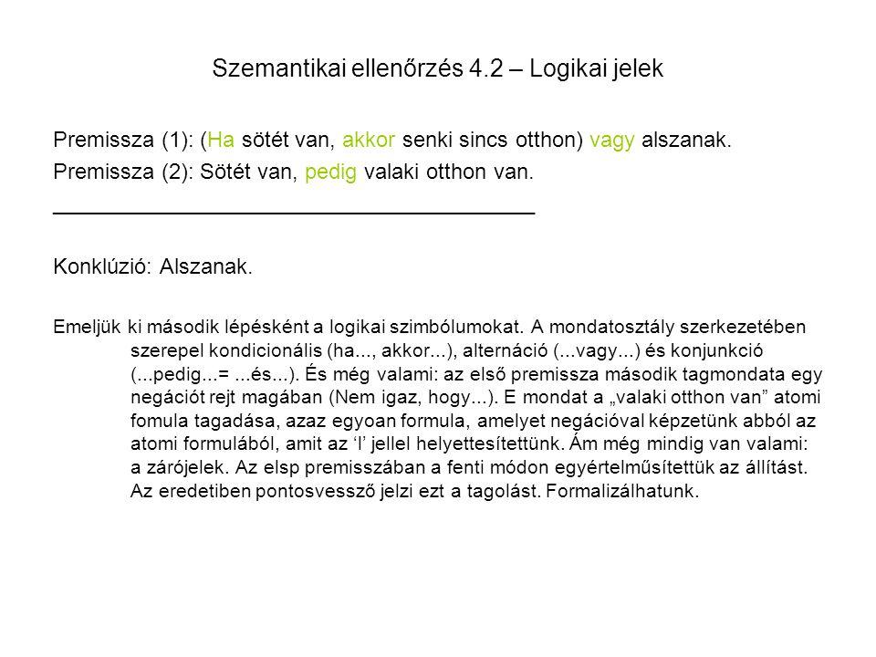 Szemantikai ellenőrzés 4.2 – Logikai jelek Premissza (1): (Ha sötét van, akkor senki sincs otthon) vagy alszanak. Premissza (2): Sötét van, pedig vala