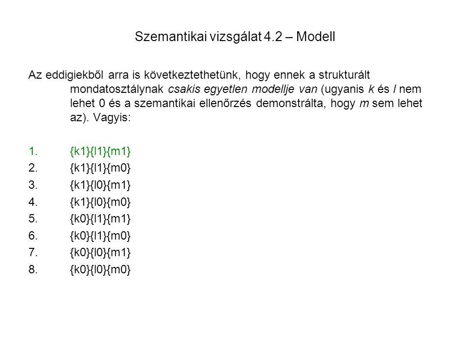 Szemantikai vizsgálat 4.2 – Modell Az eddigiekből arra is következtethetünk, hogy ennek a strukturált mondatosztálynak csakis egyetlen modellje van (u