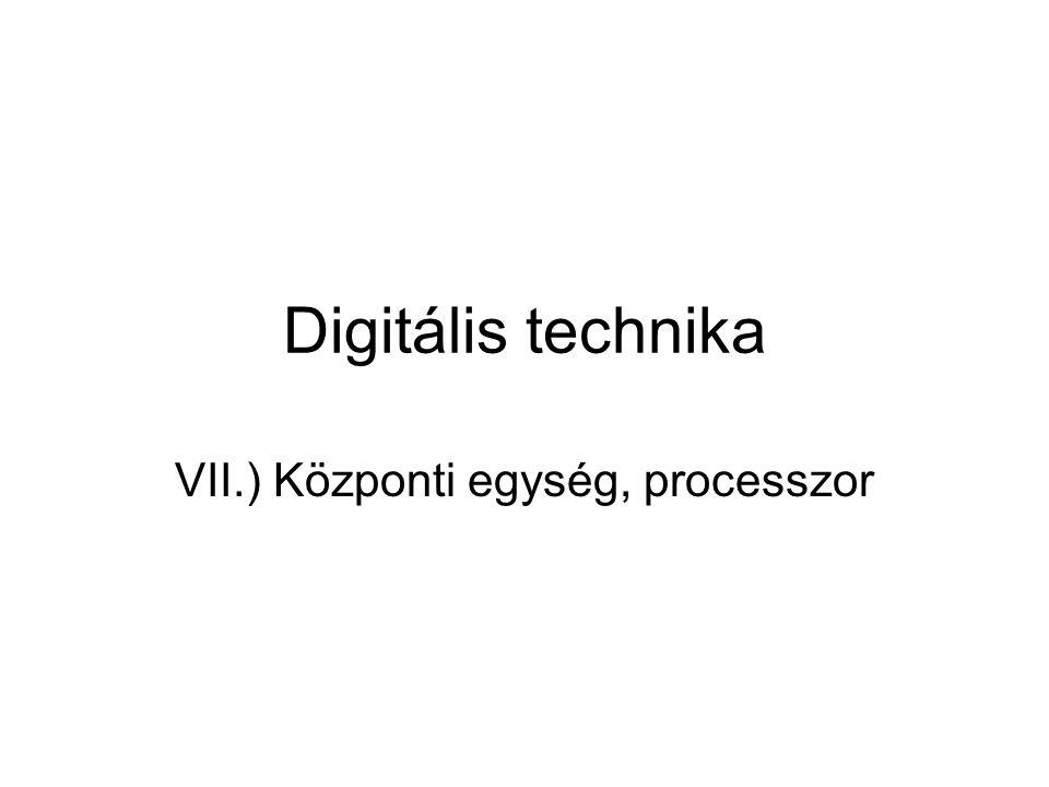 Digitális technika VII.) Központi egység, processzor