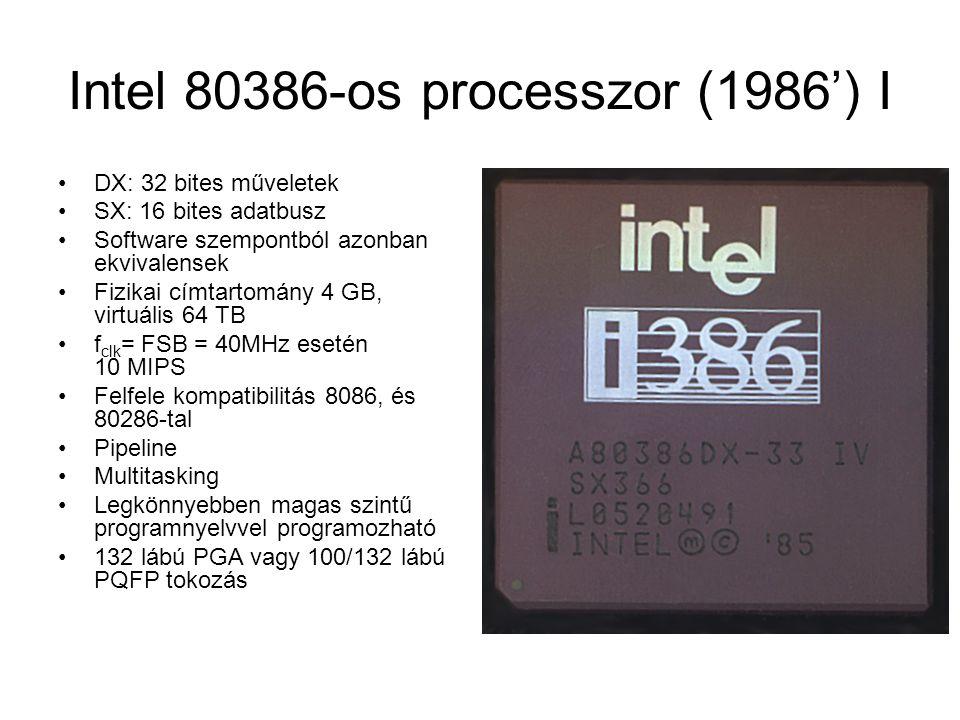 Intel 80386-os processzor (1986') I DX: 32 bites műveletek SX: 16 bites adatbusz Software szempontból azonban ekvivalensek Fizikai címtartomány 4 GB,