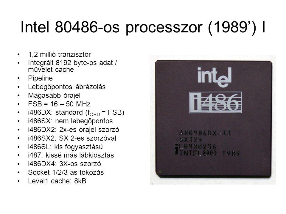Intel 80486-os processzor (1989') I 1,2 millió tranzisztor Integrált 8192 byte-os adat / művelet cache Pipeline Lebegőpontos ábrázolás Magasabb órajel