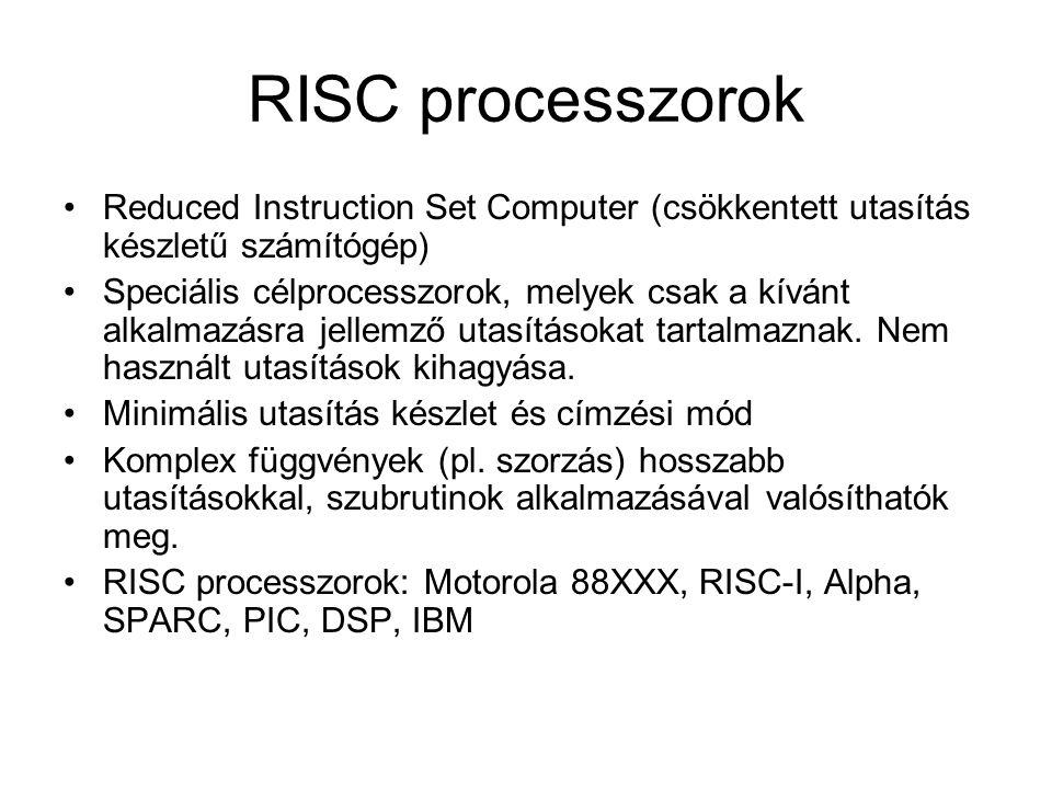 RISC processzorok Reduced Instruction Set Computer (csökkentett utasítás készletű számítógép) Speciális célprocesszorok, melyek csak a kívánt alkalmaz