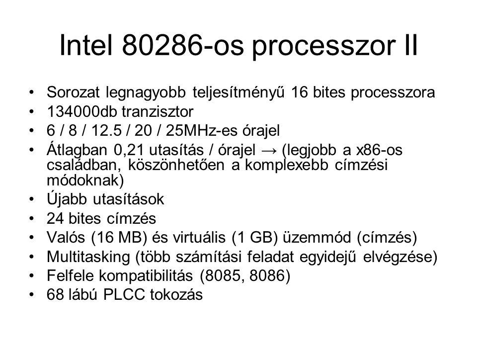 Intel 80286-os processzor II Sorozat legnagyobb teljesítményű 16 bites processzora 134000db tranzisztor 6 / 8 / 12.5 / 20 / 25MHz-es órajel Átlagban 0