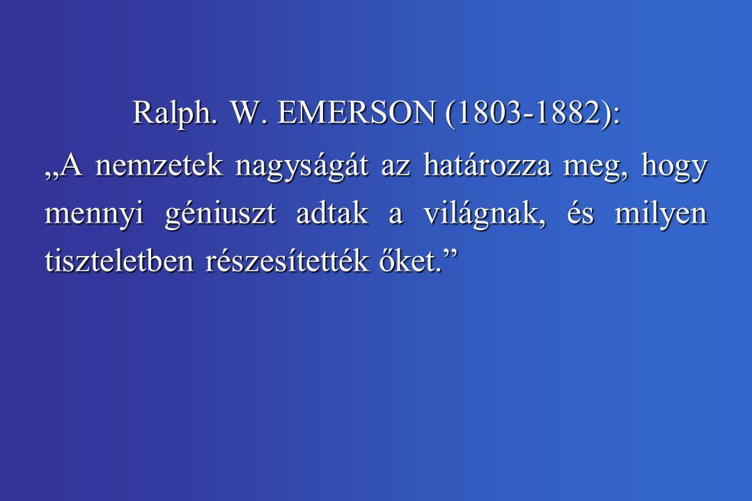 """Ralph. W. EMERSON (1803-1882): """"A nemzetek nagyságát az határozza meg, hogy mennyi géniuszt adtak a világnak, és milyen tiszteletben részesítették őke"""